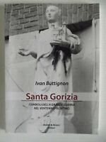 Santa Gorizia. I simboli della grande guerra nel ventennio fascista-I.Buttignon