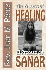The Process of Healing : El Proceso de Sanar by Juan Perez (2016, Paperback)