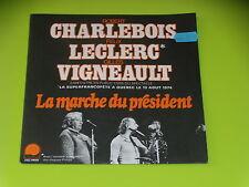 45 tours SP- LECLERC - CHARLEBOIS - VIGNAULT -   LA MARCHE DU PRESIDENT - 1975