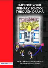 Improve Your Primary School Through Drama by Rachel Dickinson, Jonothan Neelands