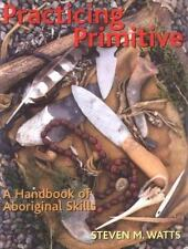 Practicing Primitive: A Handbook of Aboriginal Skills~Make Stone Age Tools~NEW