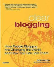 Clear Blogging: How People Blogging Are Changing the World and How You Can Join