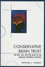 Conservative Brain Trust : The Rise, Fall, and Rise Again of the American...
