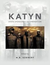 Katyn : State-Sponsored Extermination by M. B. Szonert (2012, Paperback)