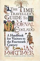 The Time Traveller's Guide to Medieval England: A H... by Mortimer, Ian Hardback
