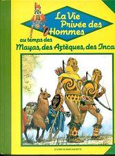 LA VIE PRIVEE DES HOMMES AU TEMPS DES MAYAS... 1981 Jaune - Pierre Joubert