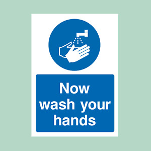 Now Wash Your Hands Plastic Sign/Sticker - All Sizes (MISC56)