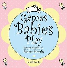 Games Babies Play : From Birth to Twelve Months by Vicki Lansky (2001 Paperback)