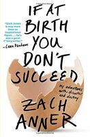 *New* If at Birth You Don't Succeed: My Adventures with Disaster by Zach Anner