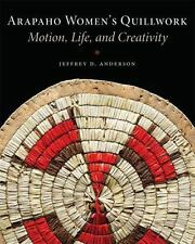 Arapaho Women's Quillwork : Motion, Life, and Creativity: By Anderson, Jeffre...