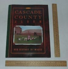 The CASCADE COUNTY ALBUM - Our History In Images - illustrated hb Book - 1st Ed