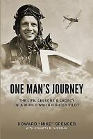 One Man's Journey : The Life, Lessons & Legacy of a World War II Fighter Pilo...