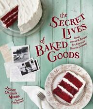 The Secret Lives Of Baked Goods: Sweet Stories & Recipes For America's Favori...