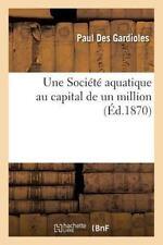 Une Societe Aquatique Au Capital de un Million by Des Gardioles-P (2015,...