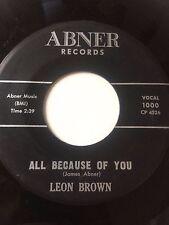 "RARE OHIO DOO-WOP 45/ LEON BROWN ""ALL BECAUSE OF YOU""    HEAR!"