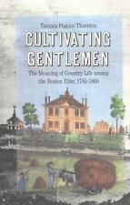 Cultivating Gentlemen : The Meaning of Country Life among the Boston Elite