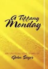 A Tiffany Monday : An Unusual Love Story by John Sager (2011, Hardcover)
