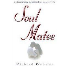 Soul Mates : Understanding Relationships Across Time by Richard Webster (2001, P