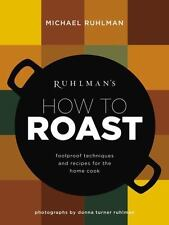 Ruhlman's How to Roast: Foolproof Techniques and Recipes for the Home Cook, Ruhl