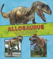 Allosaurus and Its Relatives: The Need-to-Know Facts (A+ Books: Dinosaur Fact Di