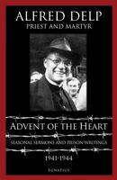 ADVENT OF THE HEART:SEASONAL SERMONS & PRISON WRITINGS. FR. ALFRED DELP