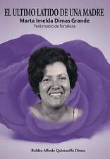 El Ultimo Latido de una Madre : Marta Imelda Dimas Grande Testimonio de...