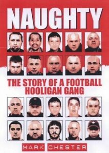 Naughty: The Story of a Football Hooligan Gang by Chester, Mark Paperback Book