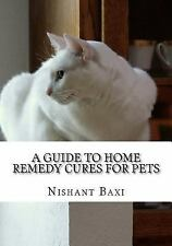 A Guide to Home Remedy Cures for Pets by Nishant Baxi (2015, Paperback, Large...