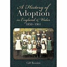 A History of Adoption in England and Wales (1850-1961) by Gill Rossini...