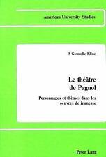 Le théâtre de Pagnol: Personnages et thèmes dans les oeuvres de jeunes-ExLibrary