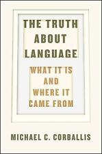The Truth about Language : What It Is and Where It Came From by Michael C....