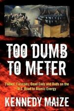 Too Dumb to Meter: Follies, Fiascoes, Dead Ends and Duds on the U.S. Road to Ato