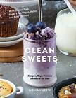 Clean Sweets: Simple, High-Protein Desserts for One by Liew, Arman, NEW Book, FR
