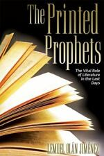 The Printed Prophets : The Vital Role of Literature in the Last Days by...