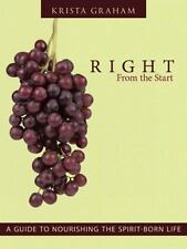 Right from the Start : A Guide to Nourishing the Spirit-Born Life by Krista...