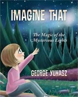 Imagine That: The Magic of the Mysterious Lights (Paperback or Softback)