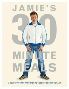 Jamie's 30-Minute Meals: A Revolutionary Approach to Cooking Good Food Fast By