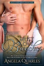 Must Love Breeches : A Time Travel Romance by Angela Quarles (2014, Paperback)