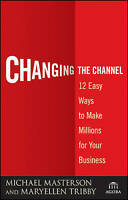 NEW Changing the Channel: 12 Easy Ways to Make Millions for Your Business