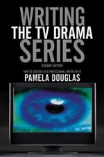 Writing the TV Drama Series: How to Succeed as a Professional Writer in TV Dougl