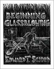 Beginning Glassblowing by Edward T. Schmid