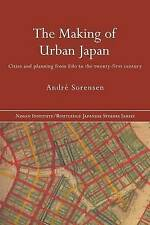 The Making of Urban Japan: Cities and Planning from Edo to the Twenty First Cent