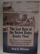 The Last Days of the United States Asiatic Fleet : The Fates of the Ships and Th