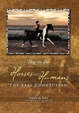 Horses and Humans the Real Connection : They are One by Shan De Wey (2011,...