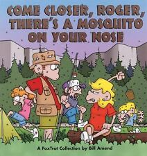 Come Closer, Roger, There's a Mosquito on Your Nose by Bill Amend (1997, PB)