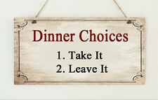 """Shabby Plaque """" Dinner Choices - Take it or Leave it """" Kitchen Gift Present Chic"""