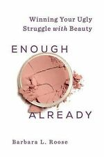 Enough Already : Winning Your Ugly Struggle with Beauty: By Roose, Barbara L....