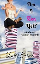 Am I Zen Yet?: ...and Other Random Thoughts by Ernst, Dee -Paperback