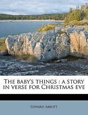 NEW The baby's things: a story in verse for Christmas eve by Edward Abbott