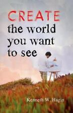 Create the World You Want to See by Hagin, Kenneth W, Good Book